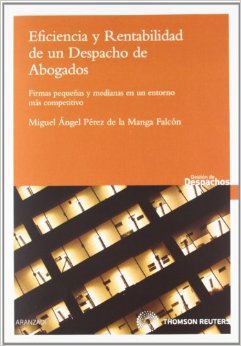 Eficiencia y Rentabilidad de un despacho de abogados. Por Miguel Ángel Pérez de la Manga